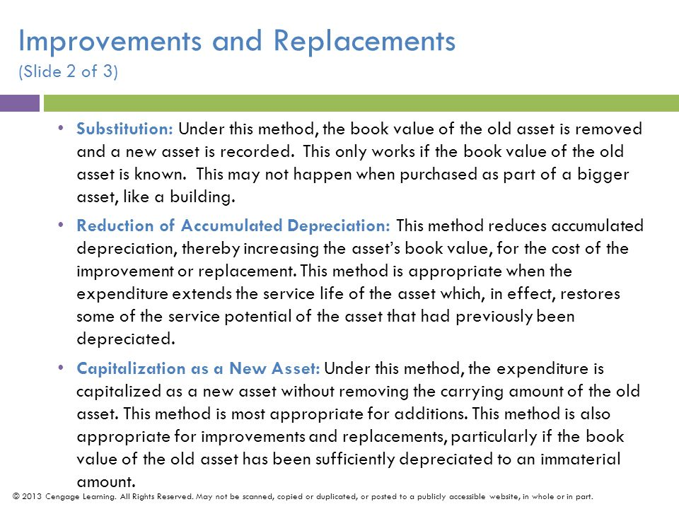 Substitution: Under this method, the book value of the old asset is removed and a new asset is recorded.