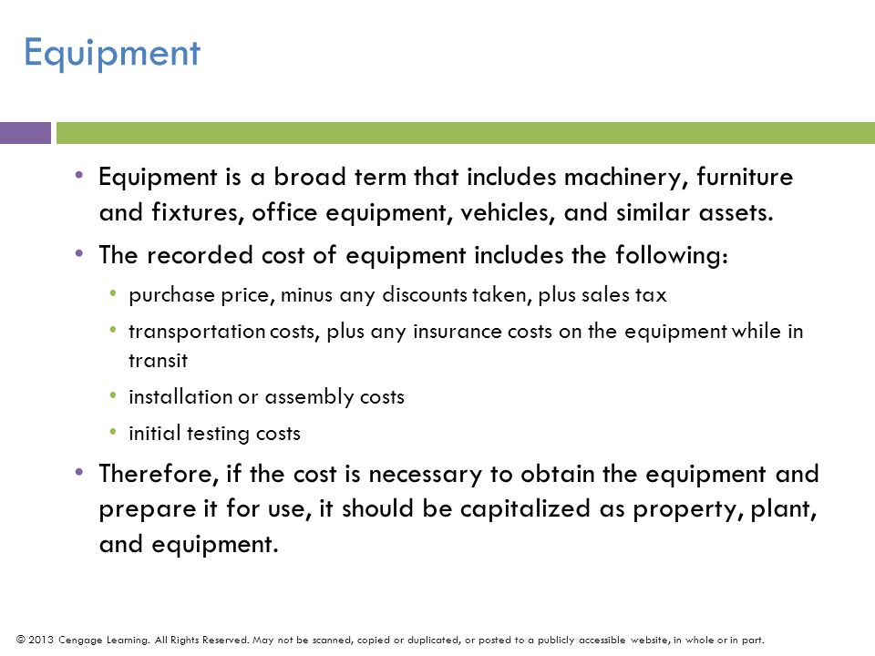 Equipment is a broad term that includes machinery, furniture and fixtures, office equipment, vehicles, and similar assets.