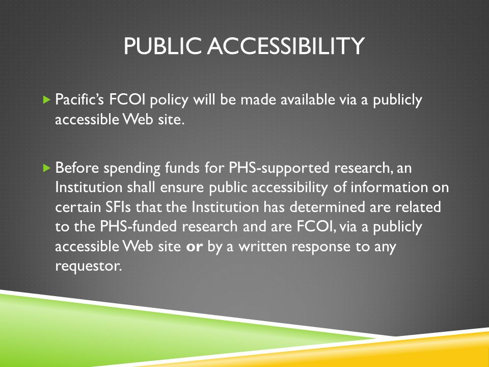 PUBLIC ACCESSIBILITY  Pacific's FCOI policy will be made available via a publicly accessible Web site.