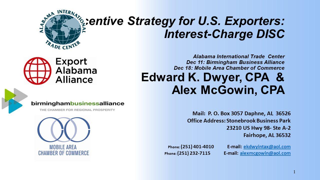 1 Tax Incentive Strategy for U.S. Exporters: Interest-Charge DISC Alabama International Trade Center Dec 11: Birmingham Business Alliance Dec 18: Mobi