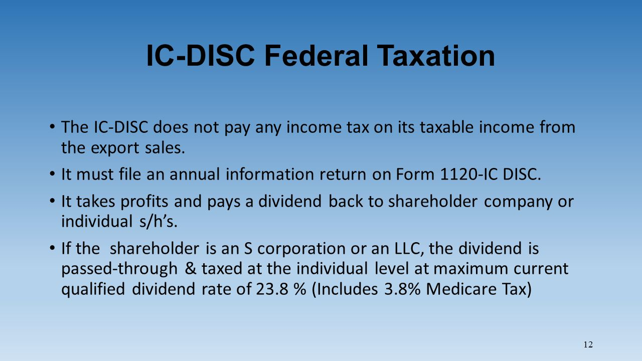 IC-DISC Federal Taxation The IC-DISC does not pay any income tax on its taxable income from the export sales.