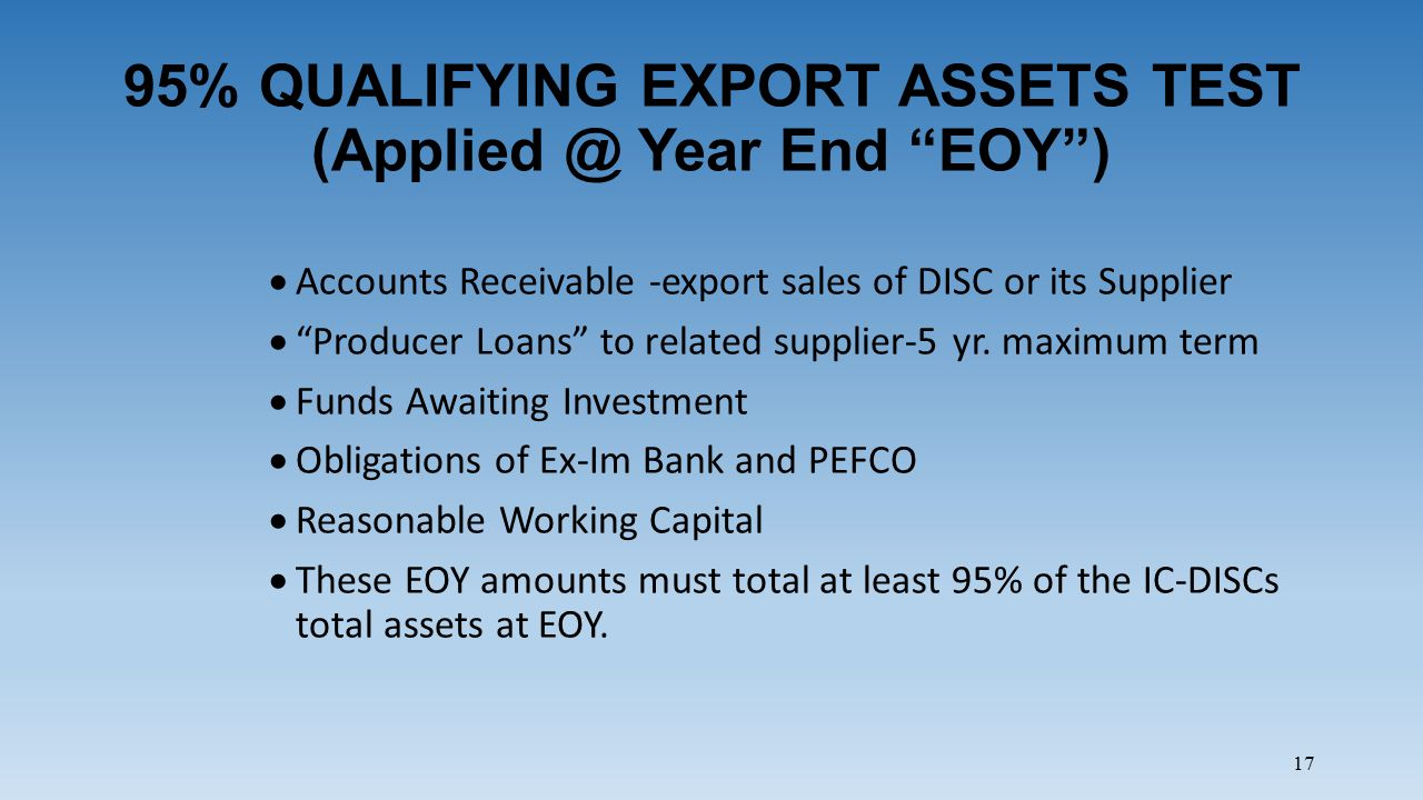 95% QUALIFYING EXPORT ASSETS TEST (Applied @ Year End EOY )  Accounts Receivable -export sales of DISC or its Supplier  Producer Loans to related supplier-5 yr.