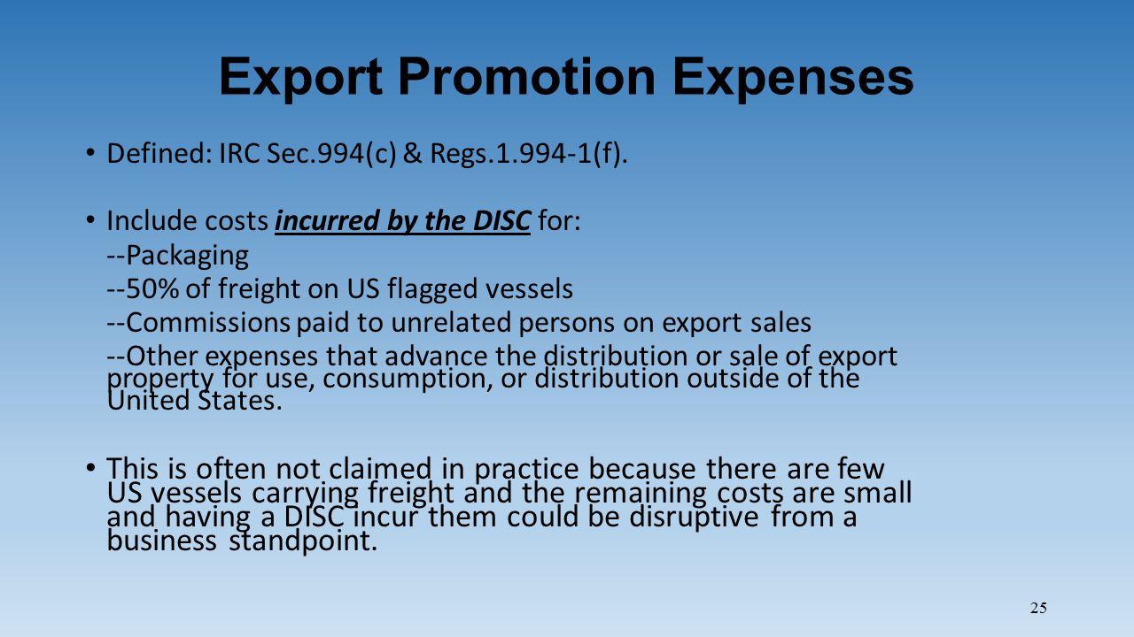 25 Export Promotion Expenses Defined: IRC Sec.994(c) & Regs.1.994-1(f).