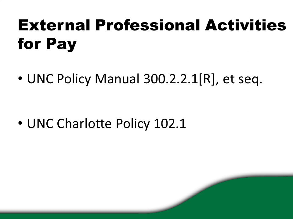 External Professional Activities for Pay UNC Policy Manual 300.2.2.1[R], et seq. UNC Charlotte Policy 102.1