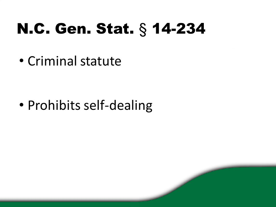 N.C. Gen. Stat. § 14-234 Criminal statute Prohibits self-dealing