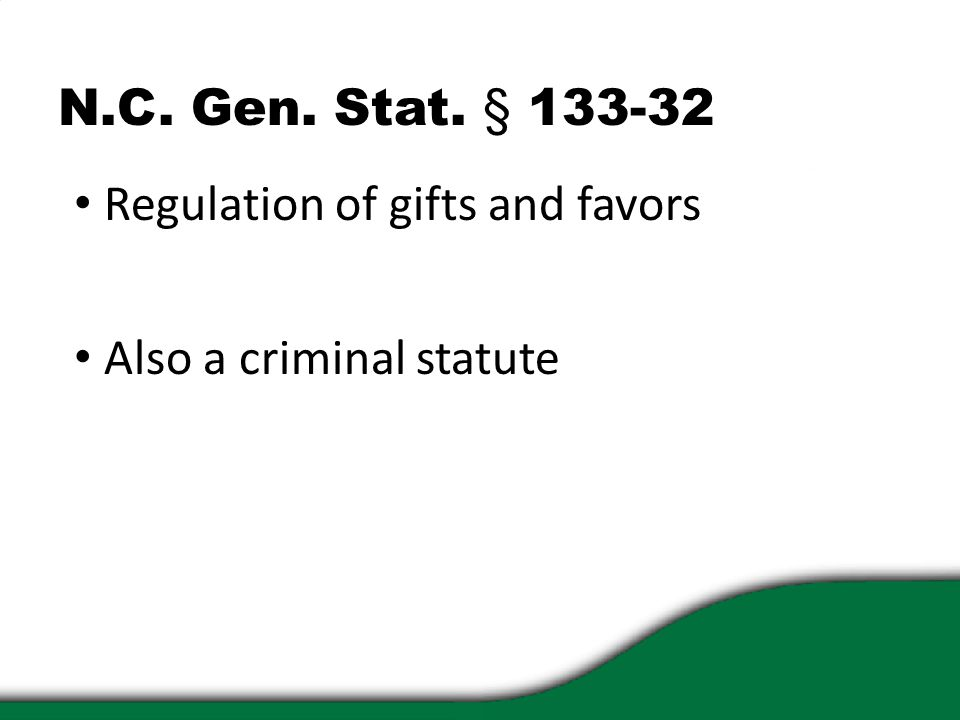 N.C. Gen. Stat. § 133-32 Regulation of gifts and favors Also a criminal statute