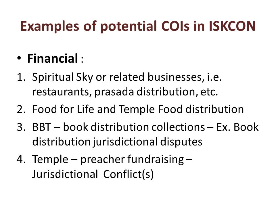 Examples of potential COIs in ISKCON Financial : 1.Spiritual Sky or related businesses, i.e.