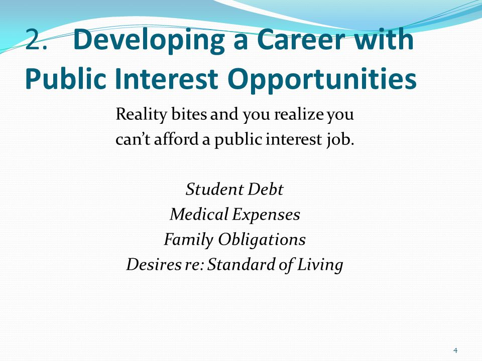 2. Developing a Career with Public Interest Opportunities Reality bites and you realize you can't afford a public interest job. Student Debt Medical E