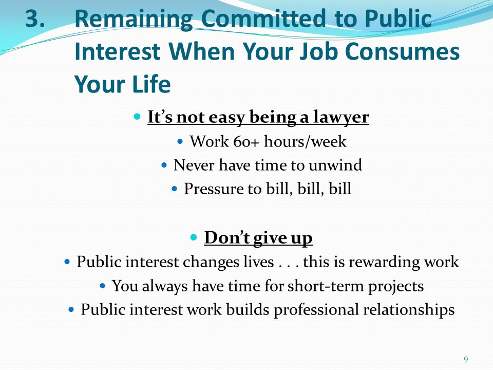 3. Remaining Committed to Public Interest When Your Job Consumes Your Life It's not easy being a lawyer Work 60+ hours/week Never have time to unwind