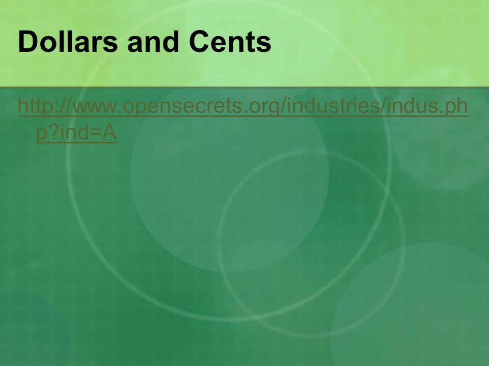 Dollars and Cents http://www.opensecrets.org/industries/indus.ph p ind=A