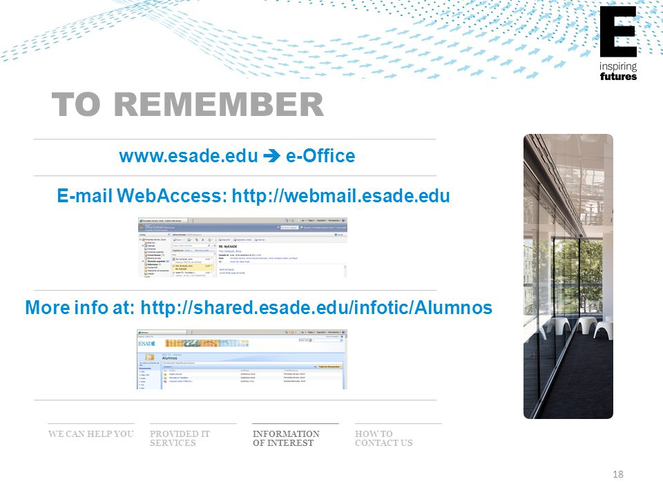 18 WE CAN HELP YOU INFORMATION OF INTEREST PROVIDED IT SERVICES HOW TO CONTACT US TO REMEMBER www.esade.edu  e-Office More info at: http://shared.esa