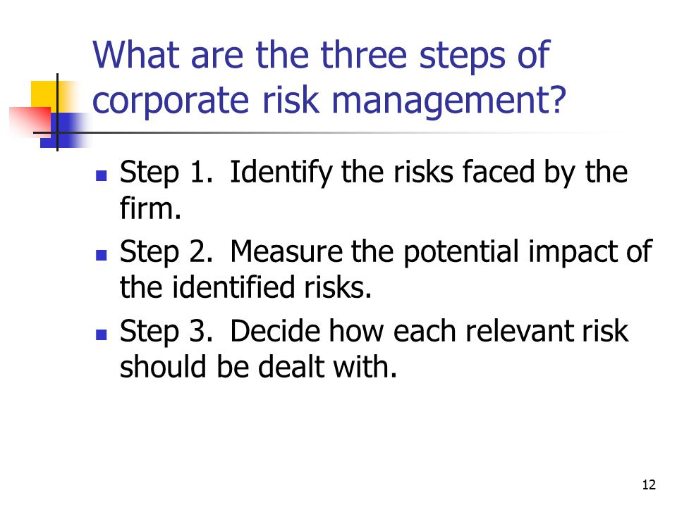 12 What are the three steps of corporate risk management.