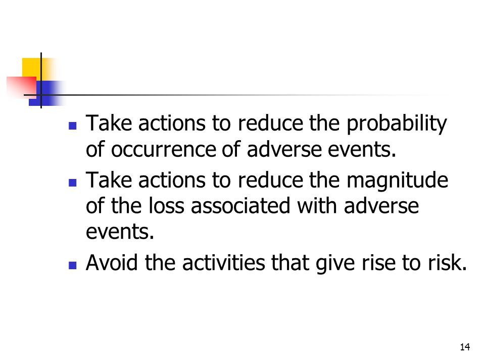 14 Take actions to reduce the probability of occurrence of adverse events.