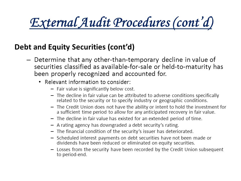 External Audit Procedures (cont'd) Debt and Equity Securities (cont'd) – Determine that any other-than-temporary decline in value of securities classi