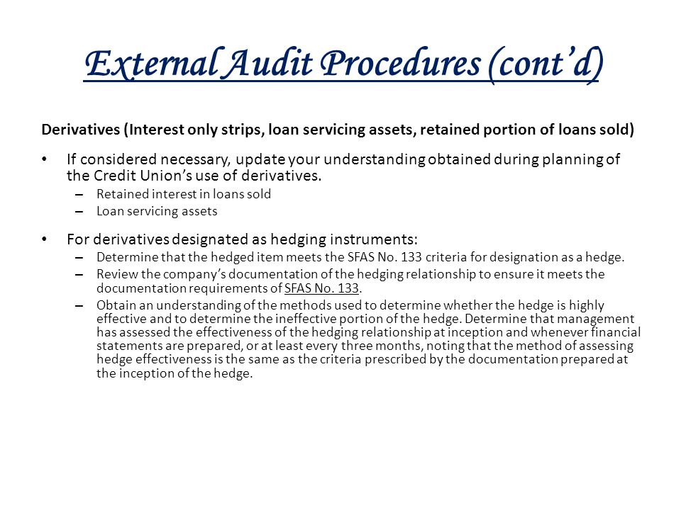 External Audit Procedures (cont'd) Derivatives (Interest only strips, loan servicing assets, retained portion of loans sold) If considered necessary,