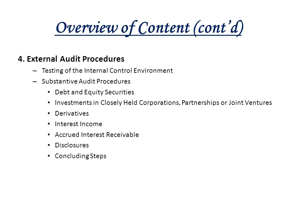 Overview of Content (cont'd) 4. External Audit Procedures – Testing of the Internal Control Environment – Substantive Audit Procedures Debt and Equity