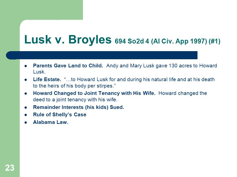 "Lusk v. Broyles 694 So2d 4 (Al Civ. App 1997) (#1) Parents Gave Land to Child. Andy and Mary Lusk gave 130 acres to Howard Lusk. Life Estate. ""…to How"