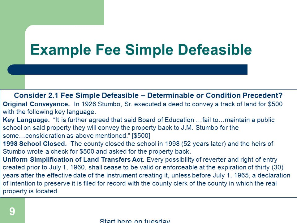 Example Fee Simple Defeasible 9 Consider 2.1 Fee Simple Defeasible – Determinable or Condition Precedent? Original Conveyance. In 1926 Stumbo, Sr. exe