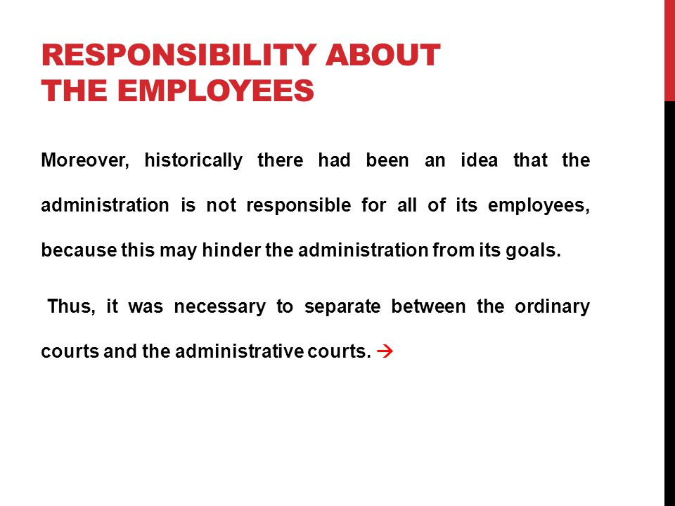 RESPONSIBILITY ABOUT THE EMPLOYEES Moreover, historically there had been an idea that the administration is not responsible for all of its employees, because this may hinder the administration from its goals.