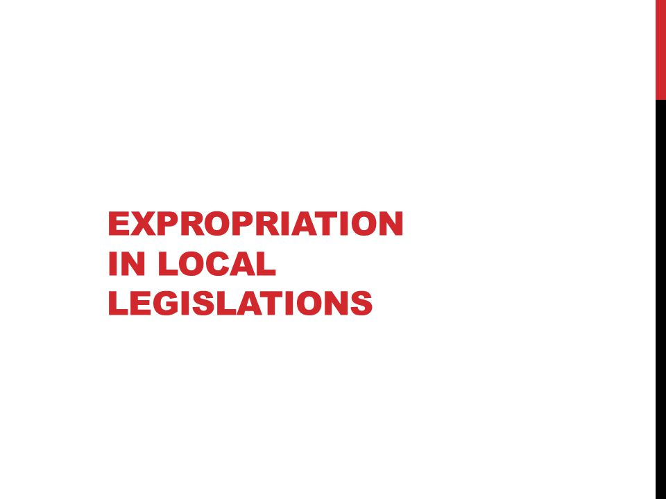 EXPROPRIATION IN LOCAL LEGISLATIONS