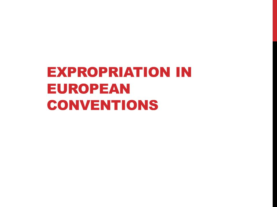 EXPROPRIATION IN EUROPEAN CONVENTIONS