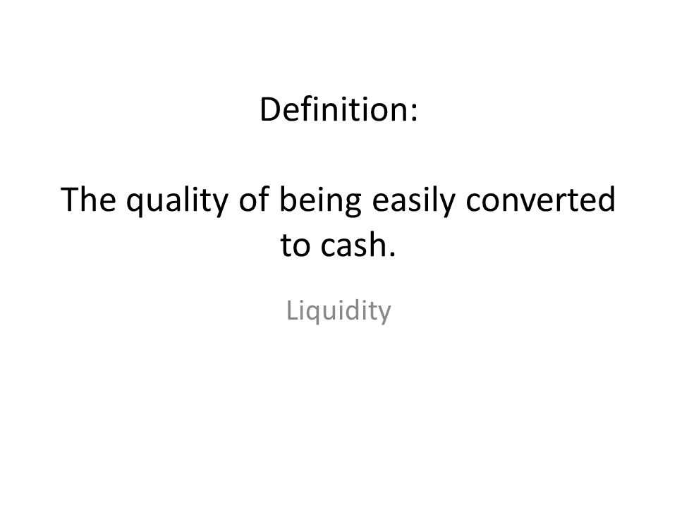 Definition: The quality of being easily converted to cash. Liquidity
