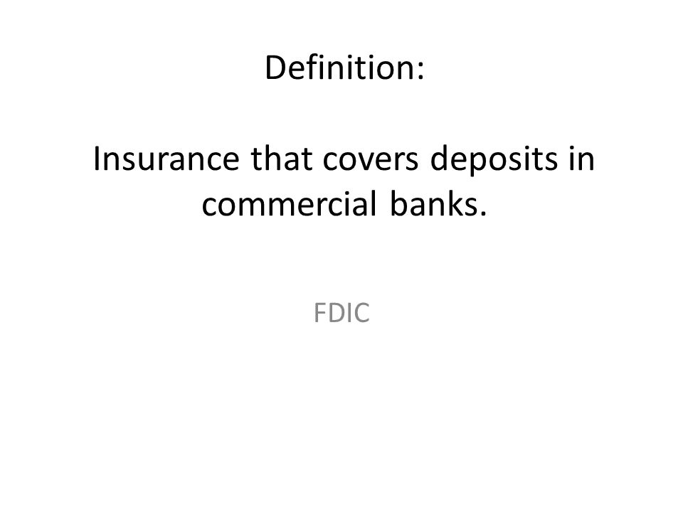 Definition: Insurance that covers deposits in commercial banks. FDIC