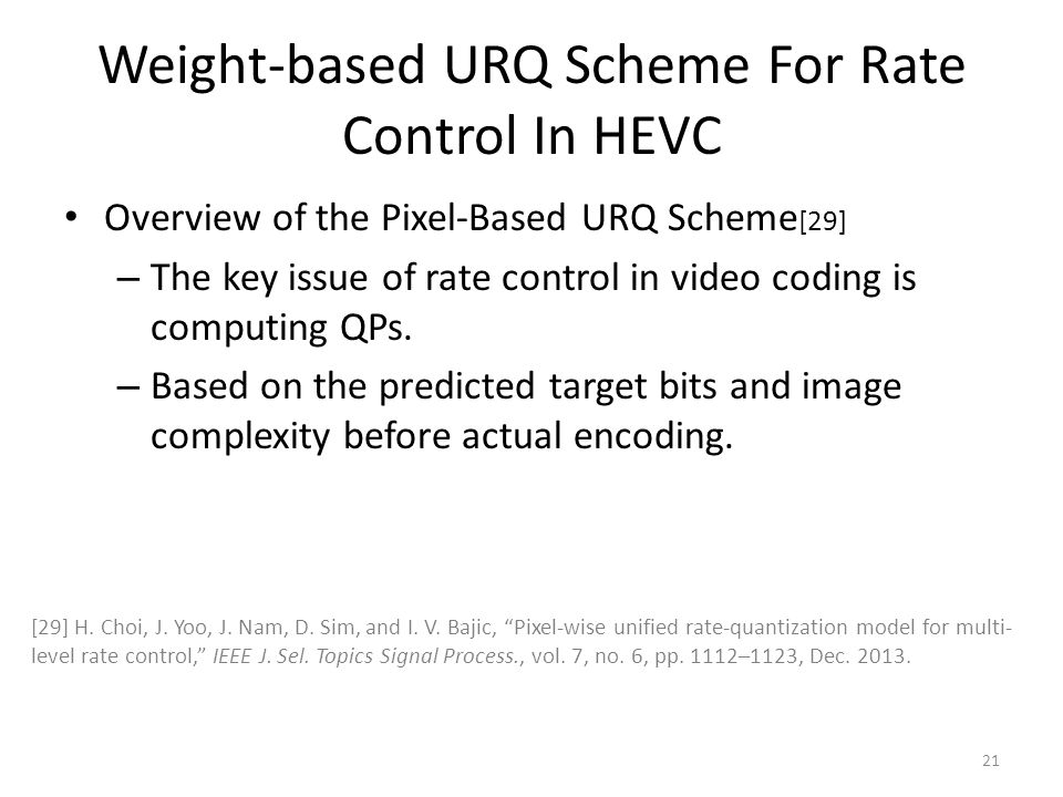 Weight-based URQ Scheme For Rate Control In HEVC Overview of the Pixel-Based URQ Scheme [29] – The key issue of rate control in video coding is computing QPs.
