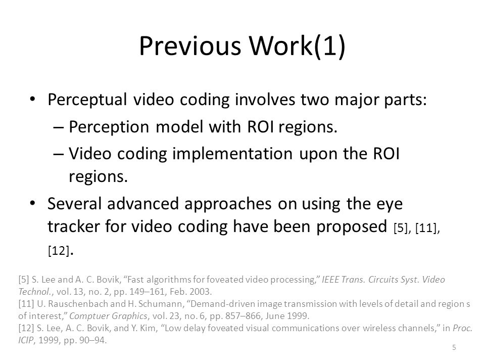 Previous Work(1) Perceptual video coding involves two major parts: – Perception model with ROI regions.