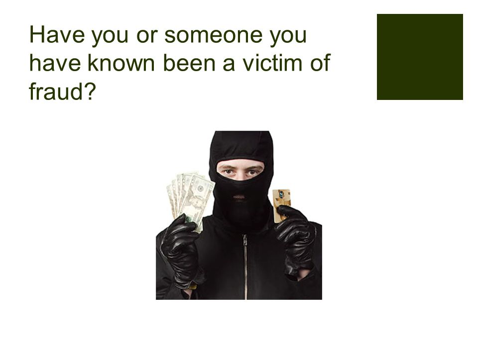 Have you or someone you have known been a victim of fraud