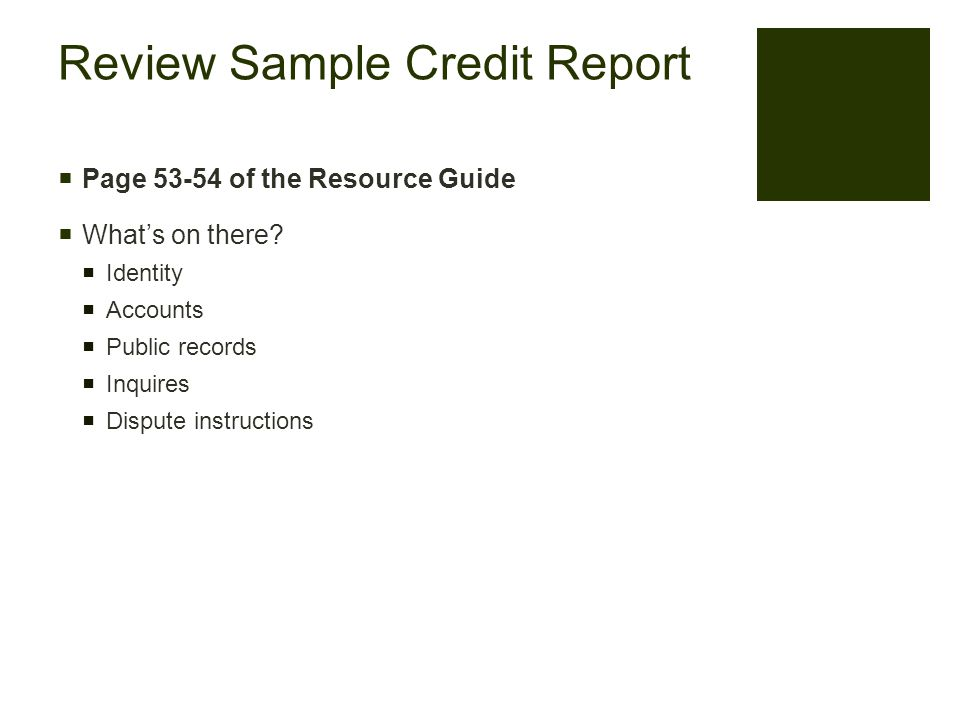 Review Sample Credit Report  Page 53-54 of the Resource Guide  What's on there.