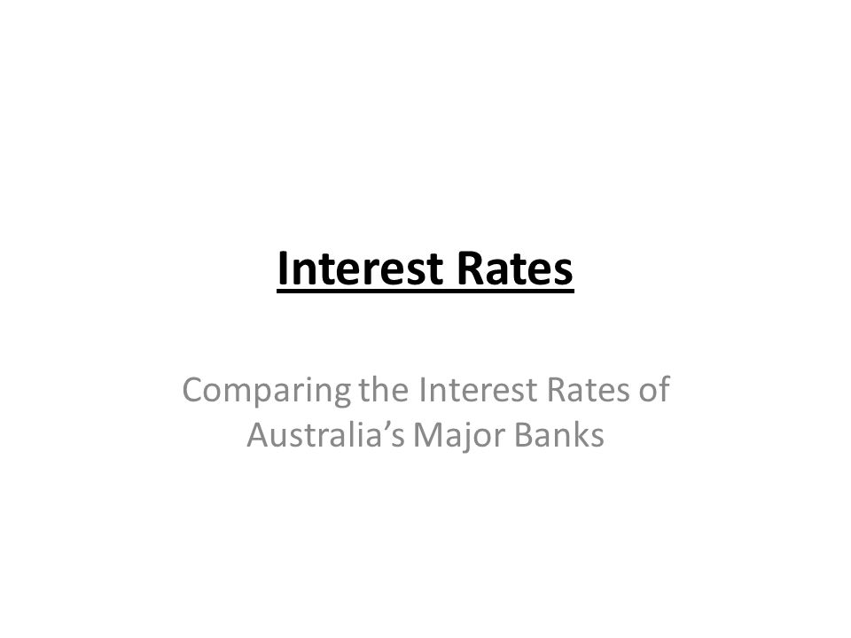 Interest Rates Comparing the Interest Rates of Australia's Major Banks
