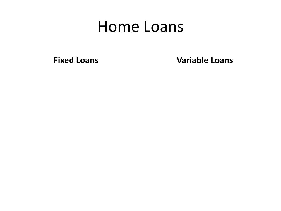 Home Loans Fixed LoansVariable Loans