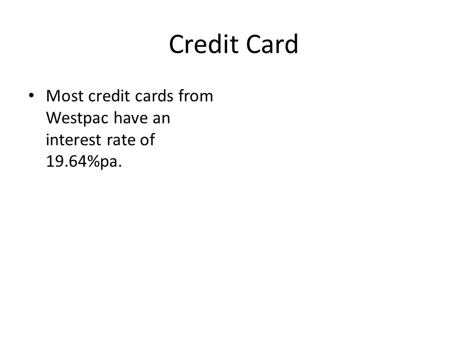 Credit Card Most credit cards from Westpac have an interest rate of 19.64%pa.