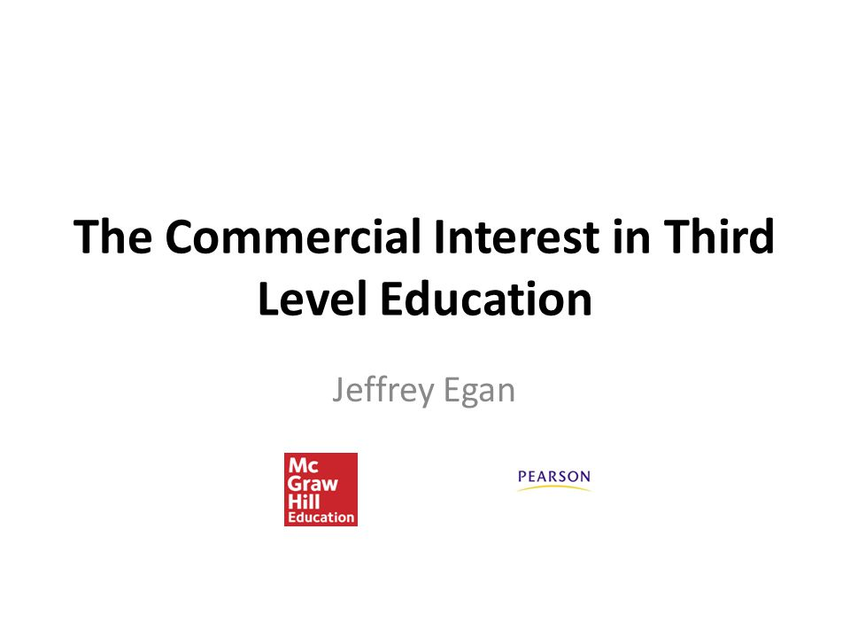 The Commercial Interest in Third Level Education Jeffrey Egan