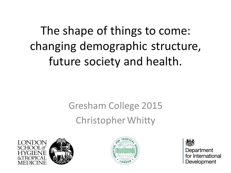 The shape of things to come: changing demographic structure, future society and health.