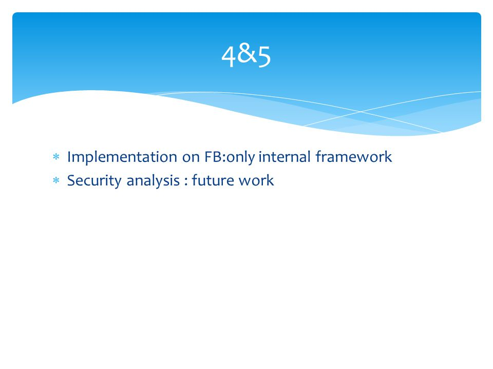  Implementation on FB:only internal framework  Security analysis : future work 4&5