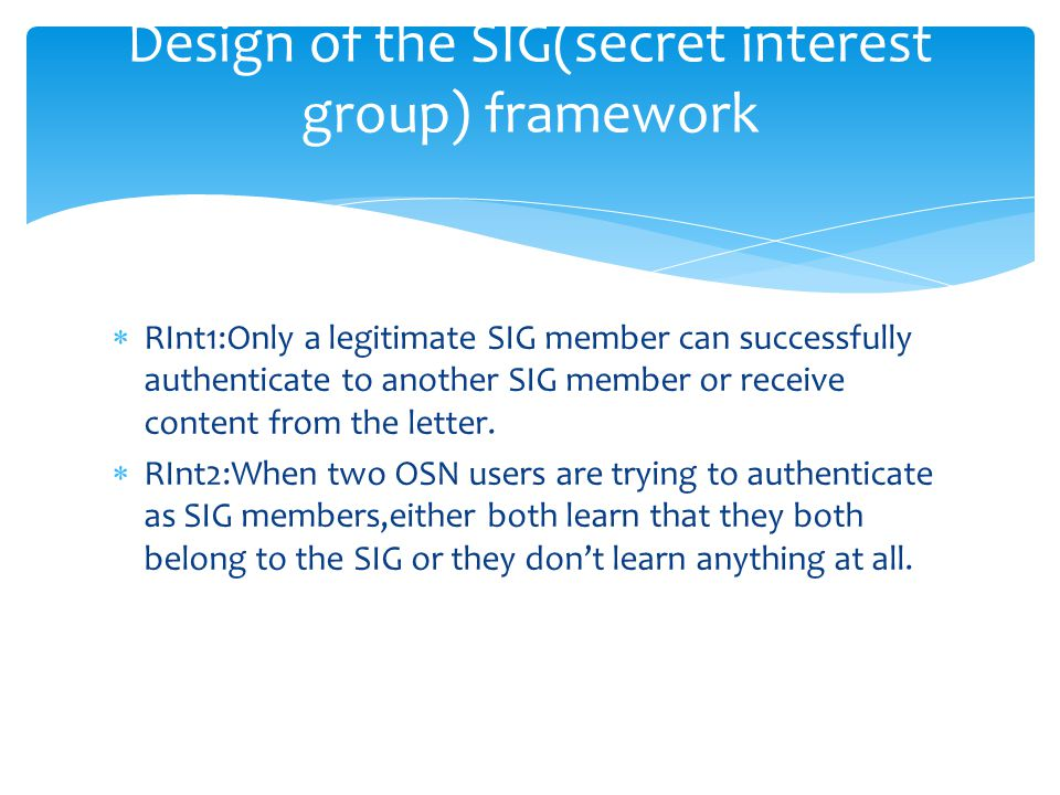  RInt1:Only a legitimate SIG member can successfully authenticate to another SIG member or receive content from the letter.
