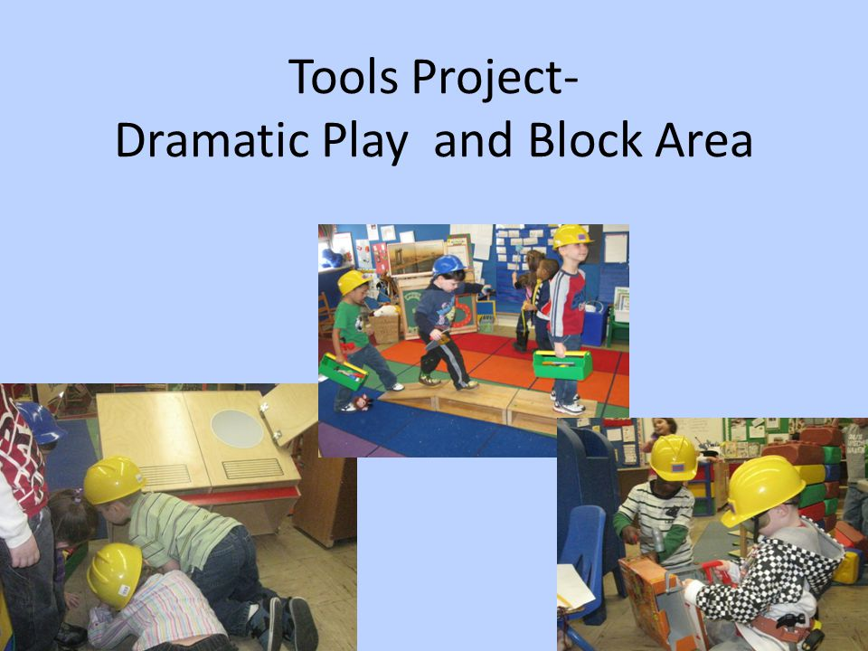 Tools Project- Dramatic Play and Block Area