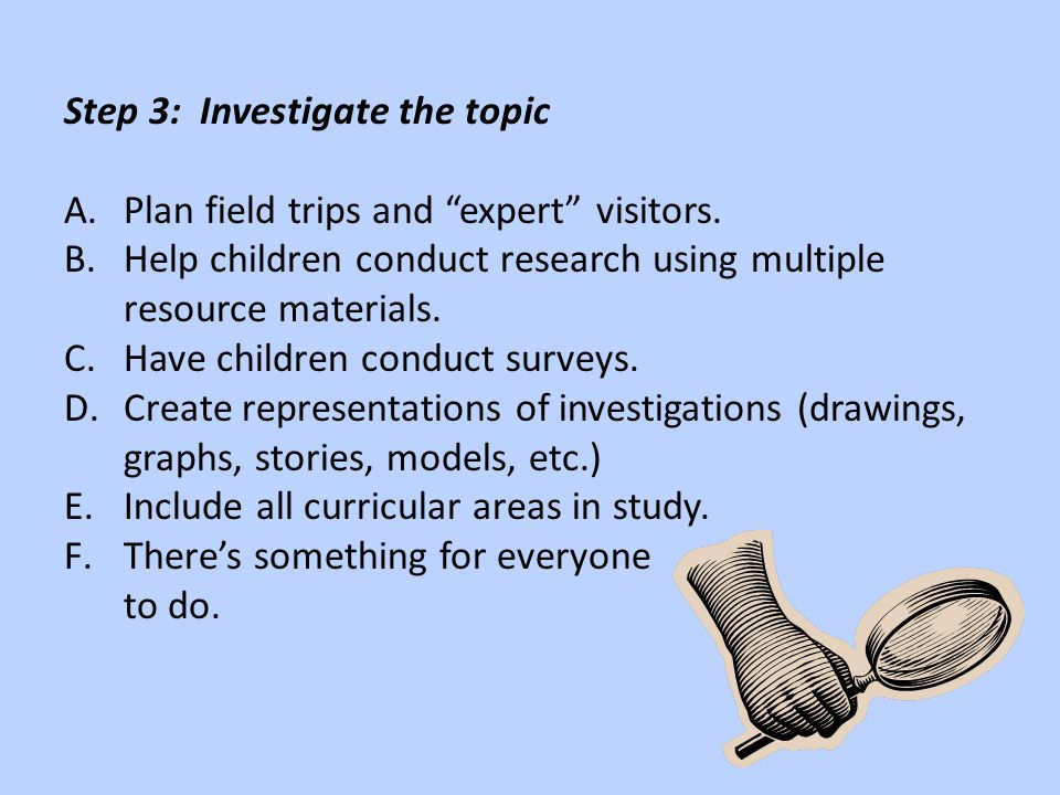Step 3: Investigate the topic A.Plan field trips and expert visitors.