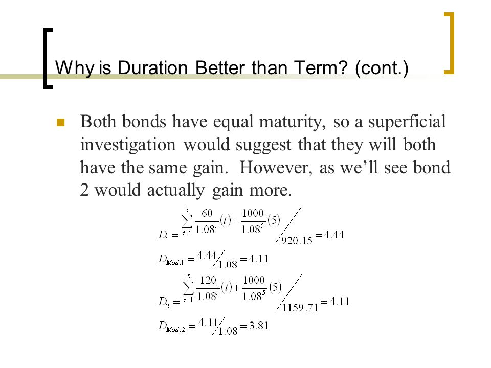 Why is Duration Better than Term? (cont.) Both bonds have equal maturity, so a superficial investigation would suggest that they will both have the sa