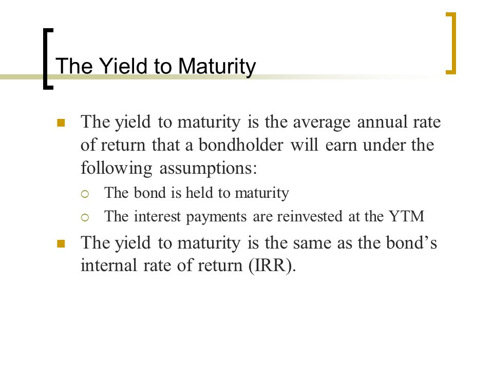 The Modified Yield to Maturity The assumptions behind the calculation of the YTM are often not met in practice.