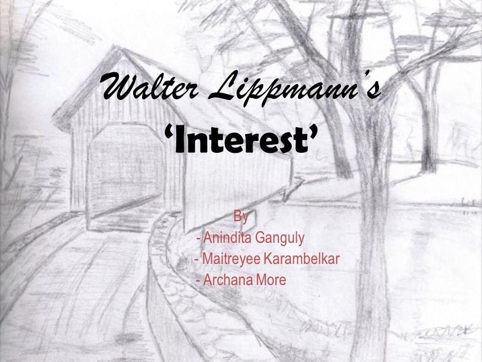 Walter Lippmann's 'Interest' By - Anindita Ganguly - Maitreyee Karambelkar - Archana More