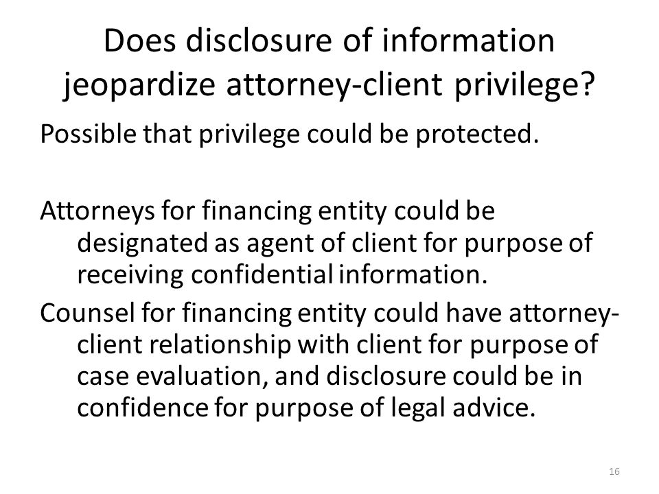 Does disclosure of information jeopardize attorney-client privilege.