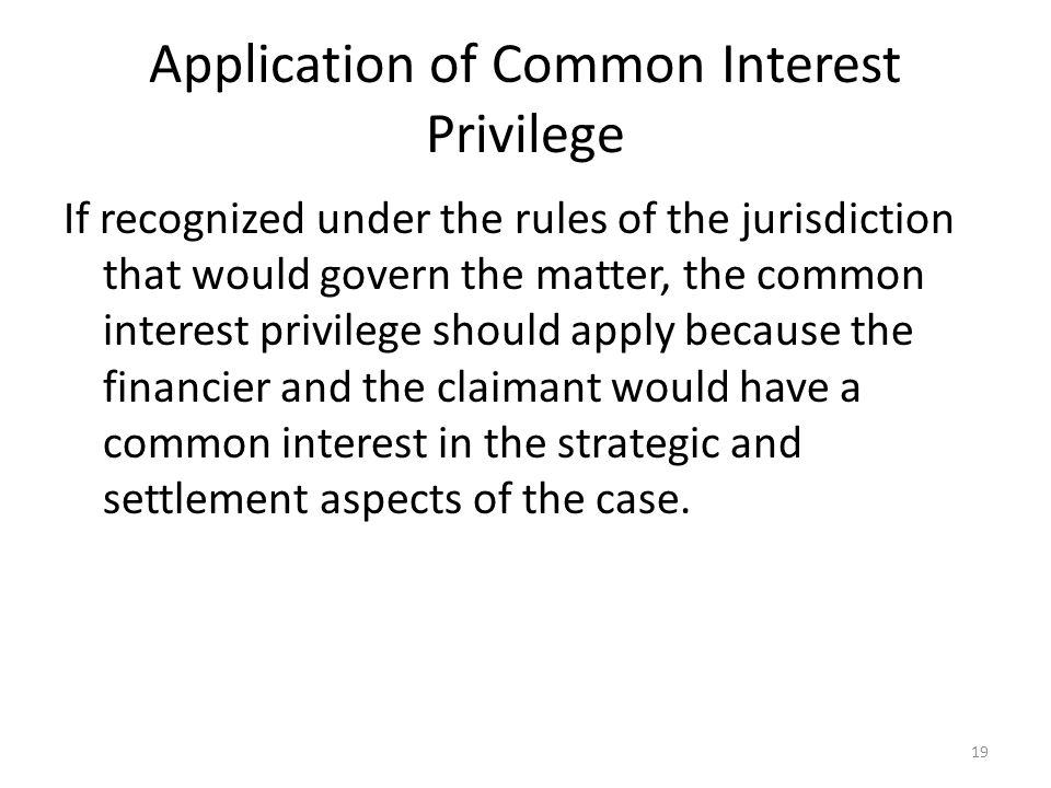 Application of Common Interest Privilege If recognized under the rules of the jurisdiction that would govern the matter, the common interest privilege
