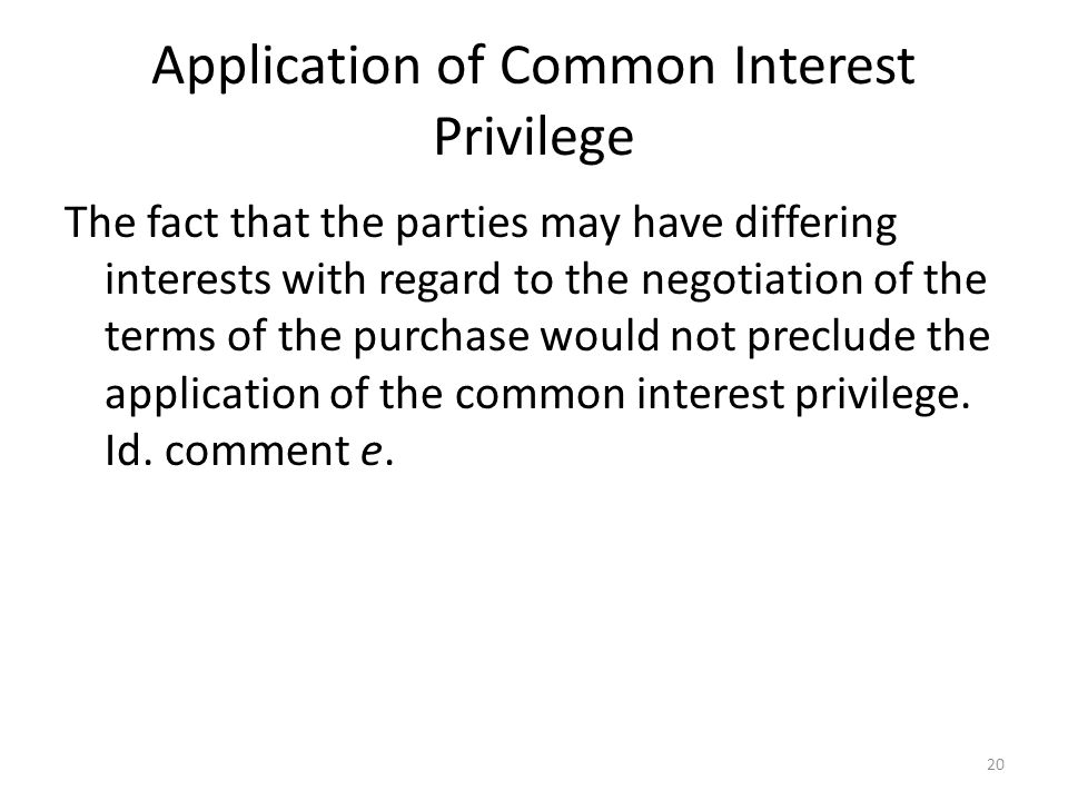 Application of Common Interest Privilege The fact that the parties may have differing interests with regard to the negotiation of the terms of the pur