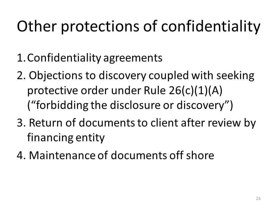 Other protections of confidentiality 1.Confidentiality agreements 2. Objections to discovery coupled with seeking protective order under Rule 26(c)(1)
