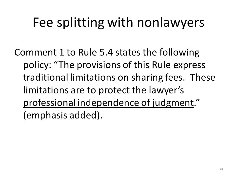 """Fee splitting with nonlawyers Comment 1 to Rule 5.4 states the following policy: """"The provisions of this Rule express traditional limitations on shari"""