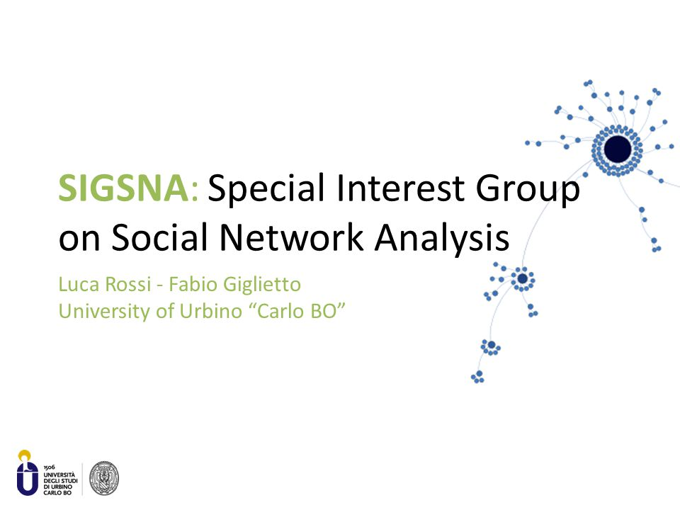 SIGSNA: Special Interest Group on Social Network Analysis Luca Rossi - Fabio Giglietto University of Urbino Carlo BO