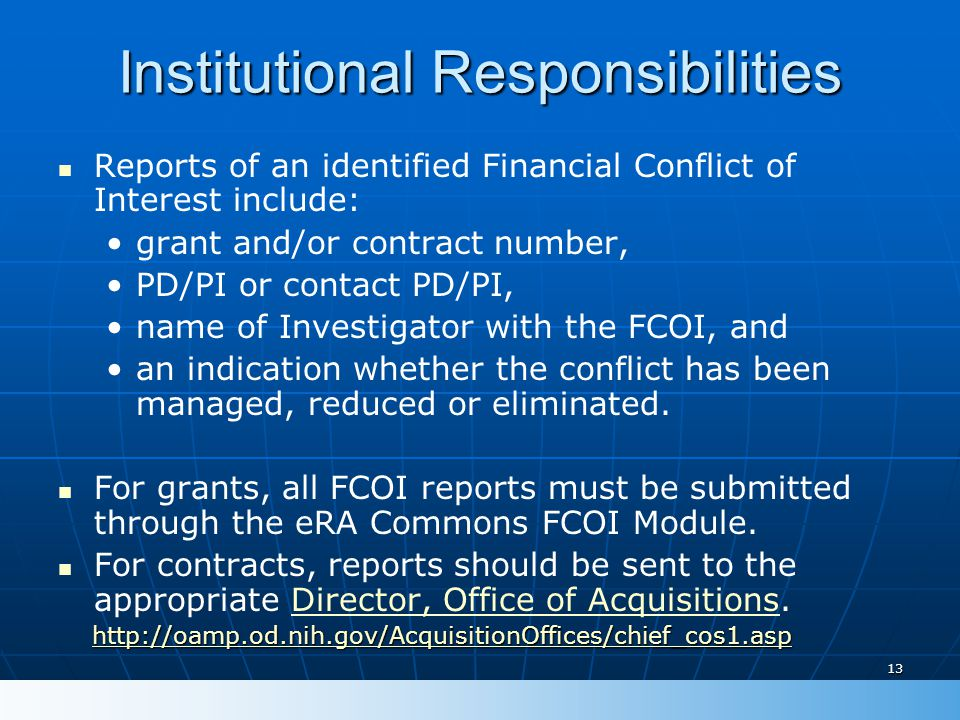 13 Institutional Responsibilities Reports of an identified Financial Conflict of Interest include: grant and/or contract number, PD/PI or contact PD/P